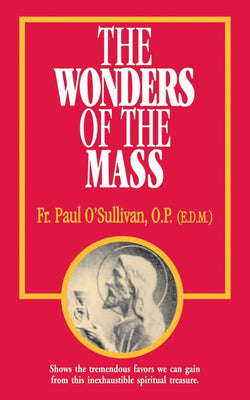 The Wonders of the Mass Rev. Fr. Paul O'Sullivan, O.P.