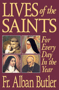 Lives of the Saints: For Every Day in the Year Rev. Fr. Alban Butler