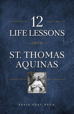 12 Life Lessons from St. Thomas Aquinas Timeless Spiritual Wisdom for Our Turbulent Times by Kevin Vost, Psy. D. - Unique Catholic Gifts