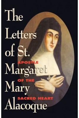 The Letters of St. Margaret Mary Alacoque: Apostle of the Sacred Heart St. Margaret Mary Alacoque - Unique Catholic Gifts