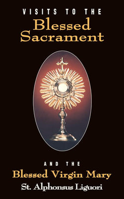 Visits to the Blessed Sacrament: And the Blessed Virgin Mary St. Alphonsus Liguori - Unique Catholic Gifts