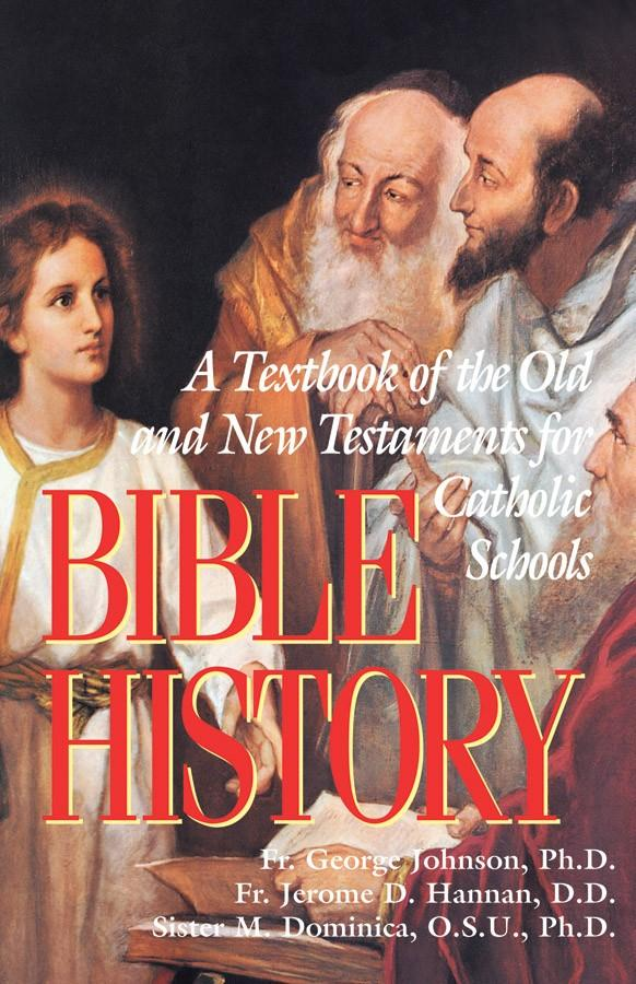 Bible History: A Textbook of the Old and New Testaments for Catholic Schools Rev. Fr. George Johnson