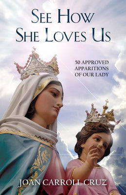 See How She Loves Us: 50 Approved Apparitions of Our Lady Joan Carroll Cruz - Unique Catholic Gifts