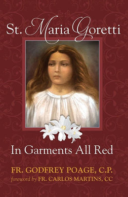 St. Maria Goretti: In Garments All Red by Rev. Fr. Godfrey Poage, C.P. - Unique Catholic Gifts