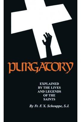 Purgatory: Explained by the Lives and Legends of the Saints Rev. Fr. F. X. Schouppe, S.J. - Unique Catholic Gifts