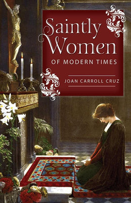 Saintly Women of Modern Times Joan Carroll Cruz