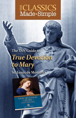 The Classics Made Simple: True Devotion to Mary with Preparation for Total Consecration St. Louis de Montfort - Unique Catholic Gifts