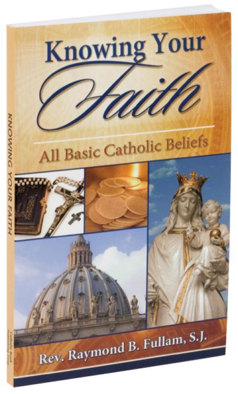 Knowing your Faith by Rev. Raymond B. Fullam, S.J. - Unique Catholic Gifts