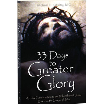 33 Days to Greater Glory, A Total Consecration to the Father through Jesus Based on the Gospel of John by Fr. Michael E. Gaitley - Unique Catholic Gifts