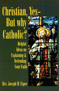Christian, Yes--But why Catholic? By Rev Joseph Esper