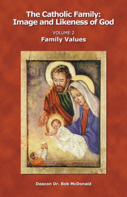 Catholic Family Vol II Family Values Image & Likeness of God