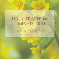 Daily Prayer for Times of Grief by Lisa B. Hamilton - Unique Catholic Gifts