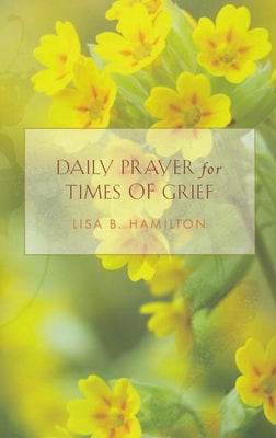 Daily Prayer for Times of Grief by Lisa B. Hamilton