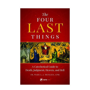 The Four Last Things A Catechetical Guide to Death, Judgment, Heaven, and Hell by Fr. Wade Menezes - Unique Catholic Gifts