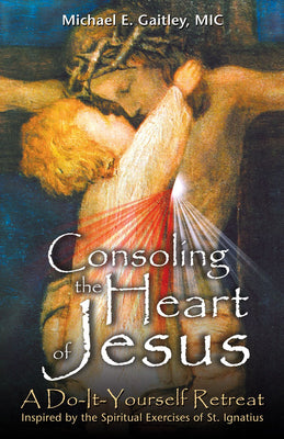 Consoling the Heart of Jesus : A Do-It-Yourself Retreat (Paperback) (Michael E. Gaitley) - Unique Catholic Gifts
