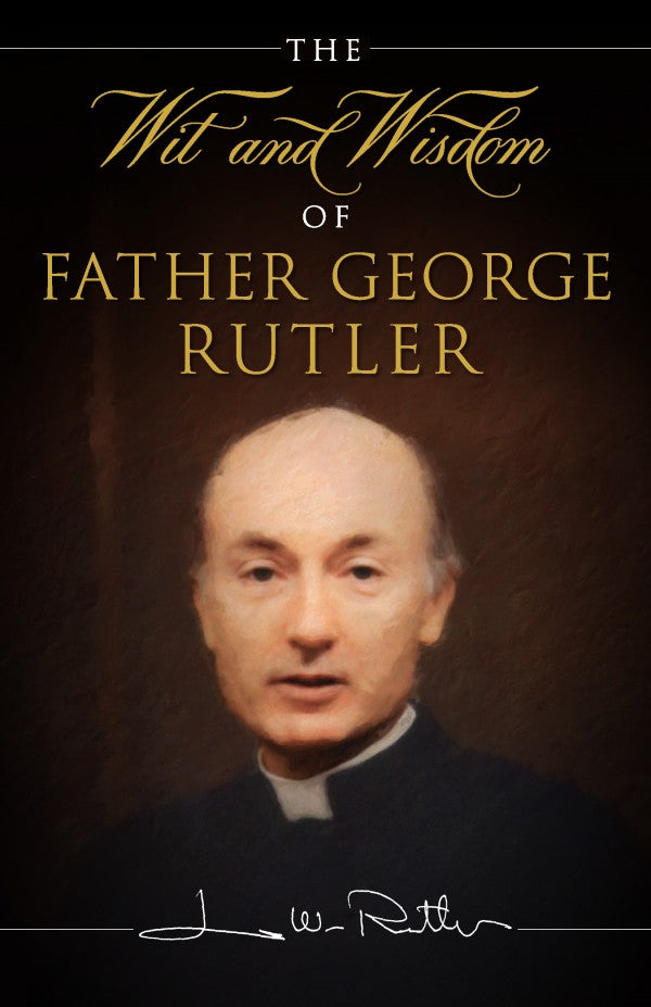 Wit and Wisdom of Fr. George Rutler by Fr. George William Rutler, Edward Short - Unique Catholic Gifts