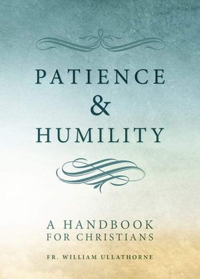 Patience and Humility A Handbook for Christians by Fr. William Ullathorne