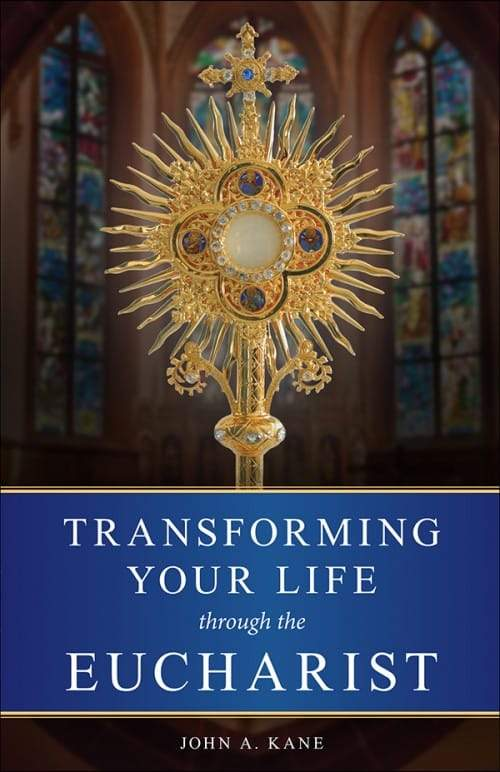 Transforming Your Life Through/Eucharist by Fr. John A. Kane - Unique Catholic Gifts