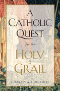 A Catholic Quest for the Holy Grail See other Saint Benedict Press Titles