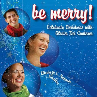 Be Merry Celebrate Christmas with Gloriae Dei Cantores by Gloriae Dei Cantores - Unique Catholic Gifts