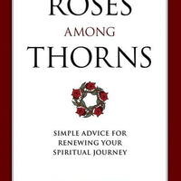 Roses Among Thorns Simple Advice for Renewing Your Spiritual Journey by St. Francis De Sales, Christopher O. Blum - Unique Catholic Gifts