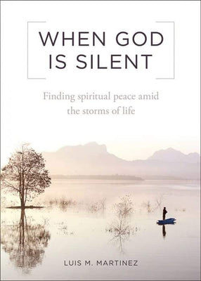 When God Is Silent Finding Spiritual Peace Amid the Storms of Life by Archbishop Luis M. Martinez