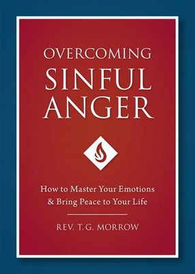 Overcoming Sinful Anger How to Master Your Emotions and Bring Peace to Your Life by Fr. T. Morrow - Unique Catholic Gifts