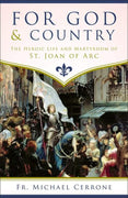 For God and Country The Heroic Life and Martyrdom of St. Joan of Arc by Fr. Michael J. Cerrone - Unique Catholic Gifts