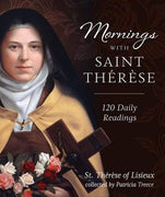 Mornings with Saint Therese 120 Daily Readings by Patricia Treece - Unique Catholic Gifts