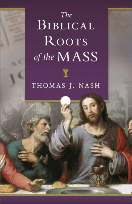 Biblical Roots of the Mass by Thomas Nash - Unique Catholic Gifts