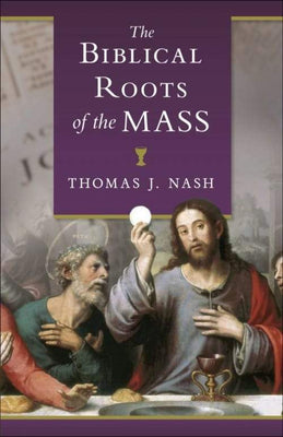 Biblical Roots of the Mass by Thomas Nash