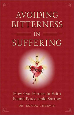 Avoiding Bitterness in Suffering How Our Heroes in Faith Found Peace Amid Sorrow by Dr. Ronda Chervin - Unique Catholic Gifts