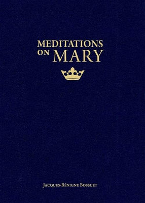 Meditations on Mary by Christopher O. Blum, Bishop Jacques-Bénigne Bossuet - Unique Catholic Gifts