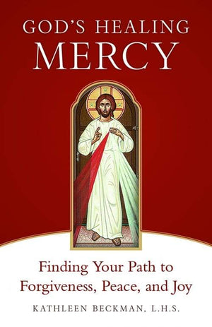God's Healing Mercy Finding Your Path to Forgiveness, Peace, and Joy by Kathleen Beckman - Unique Catholic Gifts