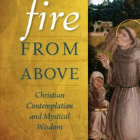 Fire from Above Christian Contemplation and Mystical Wisdom by Anthony Lilles - Unique Catholic Gifts