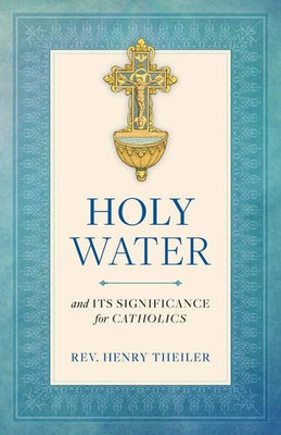 Holy Water and Its Significance for Catholics by Rev. Henry Theiler - Unique Catholic Gifts