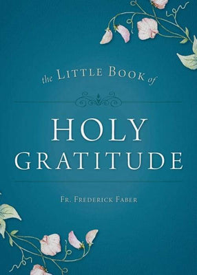 Little Book of Holy Gratitude by Father Frederick Faber - Unique Catholic Gifts
