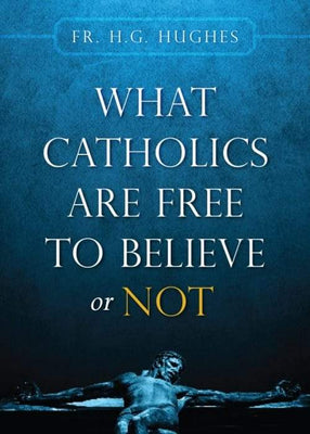 What Catholics Are Free to Believe ... by Fr. H.G. Hughes - Unique Catholic Gifts
