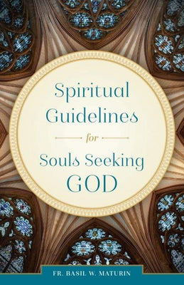 Spiritual Guidelines for Souls Seeking God by Fr. Basil W. Maturin - Unique Catholic Gifts