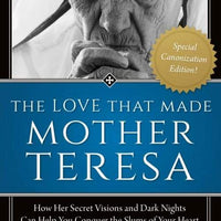 The Love That Made Mother Teresa How Her Secret Visions and Dark Nights Can Help You Conquer the Slums of Your Heart by David Scott - Unique Catholic Gifts