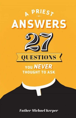 Priest Answers 27 Questions You Never Thought to Ask by Fr. Michael Kerper - Unique Catholic Gifts