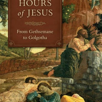 Last Hours of Jesus From Gethsemane to Golgotha - Unique Catholic Gifts