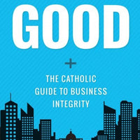 Force for Good THe Catholic Guide to Business Integrity. by Brian Engelland - Unique Catholic Gifts