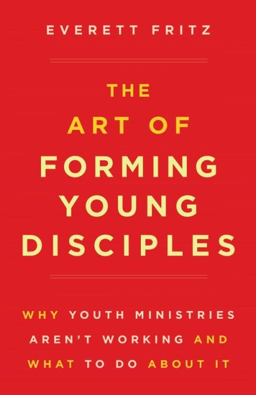 Art of Forming Young Disciples, The Why Youth Ministries Aren't Working and What to Do About It - Unique Catholic Gifts