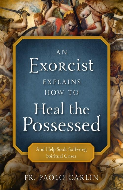 Exorcist Explains How to Heal Possessed And Help Souls Suffering Spiritual Crises by Fr. Paolo Carlin - Unique Catholic Gifts