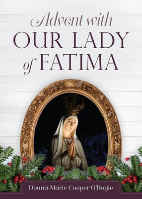 Advent with Our Lady of Fatima by Donna-Marie Cooper O'Boyle - Unique Catholic Gifts