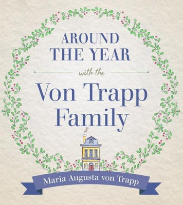 Around the Year with the VonTrapp Family by Maria Augusta Von Trapp