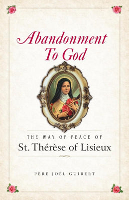 Abandonment to God: The Way of Peace of St. Therese of Lisieux by Fr. Joel Guibert - Unique Catholic Gifts