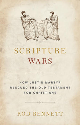 Scripture Wars: How Justin Martyr Rescued the Old Testament for Christians by Rod Bennett - Unique Catholic Gifts