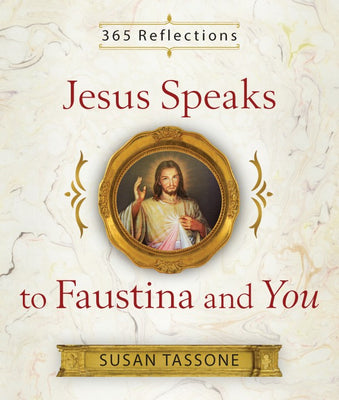 Jesus Speaks to Faustina and You by Susan Tassone - Unique Catholic Gifts